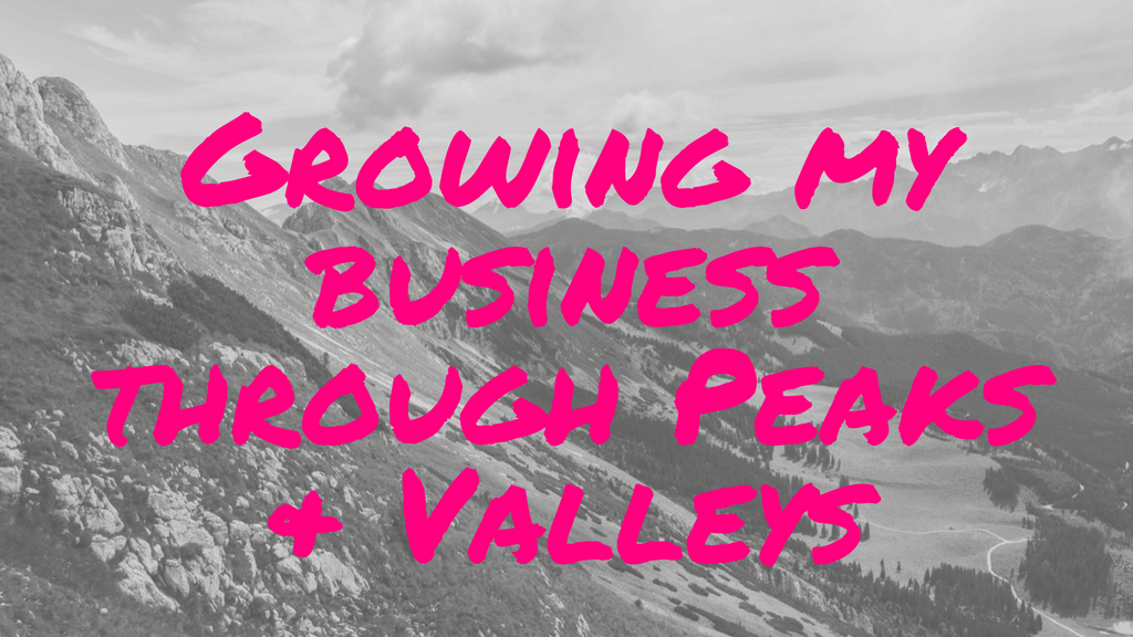 Growing my Business through Peaks and Valleys